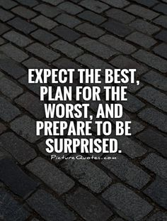 Expect the best, plan for the worst, and prepare to be surprised. Picture Quotes.