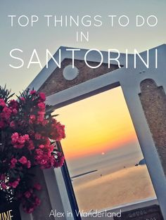 Top activities to do while on the beautiful island of Santorini, Greece | Alex in Wanderland