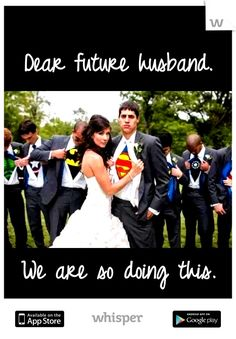 Dear future husband, we are so doing this.