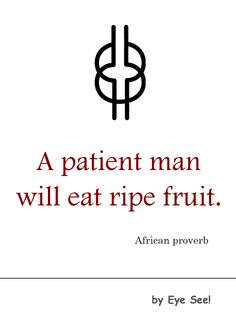 Swahili Proverb - Application: Patience pays/patience will be rewarded. Daily Quotes, Great Quotes, Me Quotes, Motivational Quotes, Inspirational Quotes, Qoutes, African Words, African Quotes, African Proverb