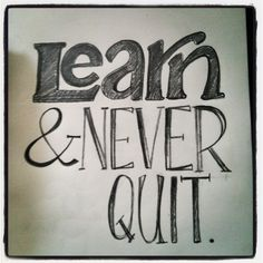 Learn and never quit