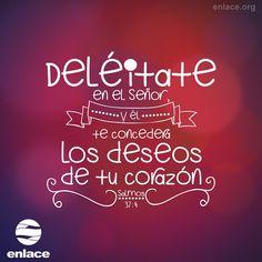 Salmos 37:4 Deléitate asimismo en Jehová, Y él te concederá las peticiones de tu…