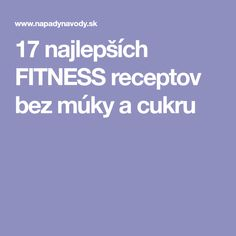 17 najlepších FITNESS receptov bez múky a cukru Fitness, Paleo, Food, Beauty, Diet, Essen, Beach Wrap, Meals, Beauty Illustration