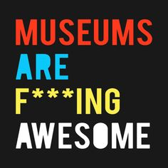 Awesome 'Museums+Are+F%2A%2A%2Aing+Awesome' design on TeePublic!