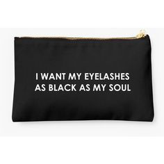 Want My Eyelashes As Black As My Soul Quote Makeup Bag ($24) ❤ liked on Polyvore featuring beauty products, beauty accessories, bags & cases, make up purse, makeup bag case, toiletry kits, wash bag and cosmetic bags & cases