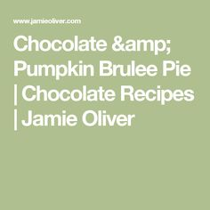 This chocolate, pumpkin and brulee pie is incredible; crisp pastry with a chocolate and pumpkin filling and glazed top; a really special homemade pie. Chocolate Icing, Chocolate Recipes, Cherry Brownies, Make Your Own Chocolate, Yule Log, Homemade Pie, Jamie Oliver, Cheese Recipes, Pinwheels