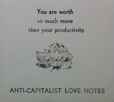 You are worth so much more than your productivity [Anti-Capitalist Love Notes]