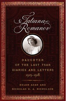 Tatiana Romanov ~ Daughter of the Last Tsar Diaries and Letters 1913-1918 by Helen Azar and Nicholas B.A. Nicholson. Coming out late 2015.