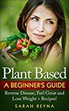 Free Kindle Book -   Plant Based: Reverse Disease, Heal Sickness, Feel Great And Lose Weight with A Plant Based Diet +Recipes (Vegan, Energy, Health, Lifestyle, Prevent Disease, ... Cook Book, Health, Dairy Free, Low Carb) Check more at http://www.free-kindle-books-4u.com/health-fitness-dietingfree-plant-based-reverse-disease-heal-sickness-feel-great-and-lose-weight-with-a-plant-based-diet-recipes-vegan-energy-health-lifestyle-prevent-disease/