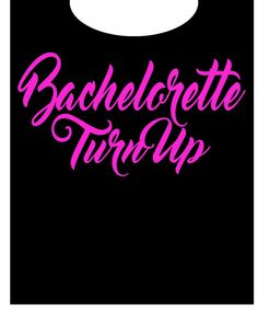 Check out this item in my Etsy shop https://www.etsy.com/listing/398634411/bachelorette-turn-up-t-shirt