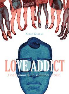 Koren Shadmi - Love Addict [Bao Publishing, 2016] // Seconda prova lunga per Shadmi, cambia registro preferendo la cronaca sociale. Parla del sesso nell'epoca dei social network. Ne esce fuori un apologo morale dell'amore quasi coniugale. T [!!]