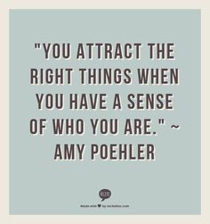 You attract the right things when you have a sense of who you are. ~ Amy Poehler #entrepreneur #entrepreneurship #startup #quote