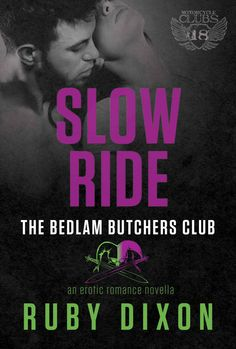 Slow Ride (Bedlam Butchers Book) by Ruby Dixon - Lucky and Solo are together & happy. She's been patched by the club, but can she truly find her place and be a true Butcher? What will happen when her kid sister comes to town?
