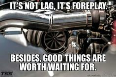 It's not lag, it's foreplay. Besides, good things are worth waiting for.