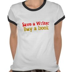 Save a Writer, Buy a book T Shirt