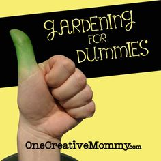 Gardening for Dummies--Silly, but important tips for the beginning gardener from OneCreativeMommy.com