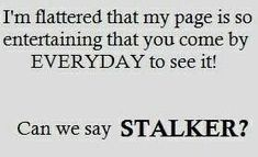23 Best Stalker quotes images in 2017 | Funny quotes, Quotes