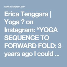"""Erica Tenggara   Yoga 🌸 on Instagram: """"YOGA SEQUENCE TO FORWARD FOLD: 3 years ago I could not touch my toes, 3 years later my elbows can touch my toes. Here is a little sequence…"""""""