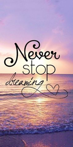Never stop dreaming motivationalquotes . - Stop DisneyWallpapersQuotes motivationalquotes - From my HoMe, DisneyWallpapersQuotes dreaming HoMe motivationalquotes stop 729442470882702569 Phone Wallpaper Quotes, Quote Backgrounds, Wallpaper Iphone Cute, Wallpaper Backgrounds, Beach Wallpaper, Emoji Wallpaper, Girly Wallpapers For Iphone, Glittery Wallpaper, Amazing Wallpaper