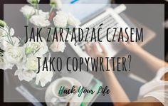 Zarządzanie czasem copywritera nie musi być trudne - sprawdź co zrobić, aby zwiększyć maksymalnie swoją efektywność w pracy!