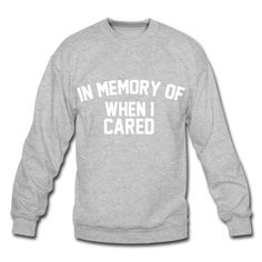 In Memory Of When I Cared, Unisex Sweatshirt