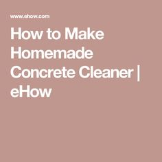 How to Make Homemade Concrete Cleaner | eHow