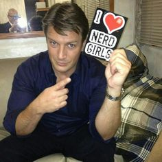 Nathan Fillion ♥'s nerd girls... And we love you!