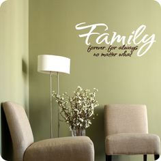 Family - forever, for always no matter what (wall decal from WallWritten.com).