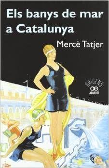 Tatjer, Mercè, 1942- Els banys de mar a Catalunya / Mercè Tatjer Barcelona : Albertí, 2012 http://cataleg.ub.edu/record=b2154438~S1*cat