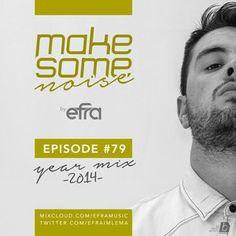 Efra - Make Some Noise (Episodio # 79) [Yearmix 2014]
