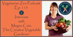 Vegetarian Zen podcast episode 113 - Interview with Megan Cain, the Creative Vegetable Gardener http://www.vegetarianzen.com