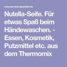 Nutella-Seife. Für etwas Spaß beim Händewaschen. - Essen, Kosmetik, Putzmittel etc. aus dem Thermomix