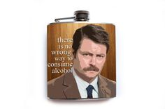 """""""There is no wrong way to consume alcohol."""" -Ron Swanson, Parks & Recreation #parksandrec #parksandrecreation #ronswanson"""