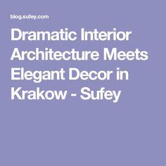 Dramatic Interior Architecture Meets Elegant Decor in Krakow - Sufey