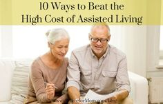10 Ways to Beat the High Cost of Assisted Living #elderlycarehacks