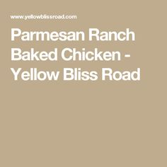 Parmesan Ranch Baked Chicken - Yellow Bliss Road