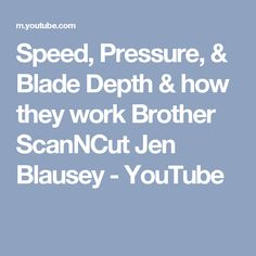 Speed, Pressure, & Blade Depth & how they work Brother ScanNCut Jen Blausey - YouTube