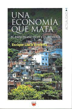 Una economía que mata : el Papa Francisco y el dinero / Lluch Frechina, Enrique. (Madrid : PPC, 2015) / BX 1795.W4 L9