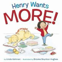 Henry Wants More! / by Linda Ashman ; illustrated by Brooke Boynton Hughes.