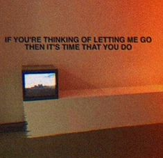 If you're thinking of letting me go then it's time that you do.