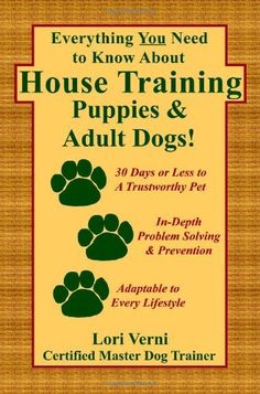 Everything You Need to Know About House Training Puppies & Adult Dogs! by Lori Verni, http://www.amazon.com/dp/1411631536/ref=cm_sw_r_pi_dp_w00-pb1VRZE86