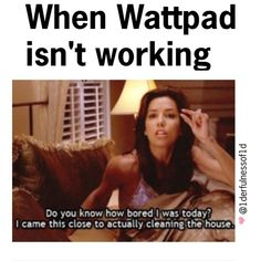 This has never been so accurate. Although with pinterest instead of wattpad