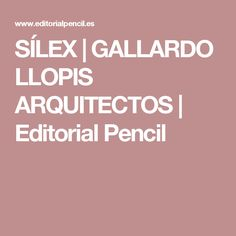 SÍLEX | GALLARDO LLOPIS ARQUITECTOS | Editorial Pencil