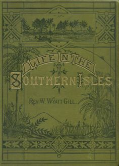 Beautiful font/book cover design. 'Life in the Southern Isles' by Rev. William Wyatt Gill