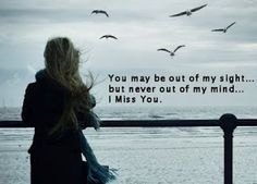 You may be out of my sight, but never out of my mind.... I miss you ALL. Missing You Love Quotes, Missing You So Much, Great Quotes, Me Quotes, Inspirational Quotes, Crush Quotes, Miss You Dad, Out Of My Mind, Thats The Way