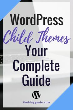 Everything you need to know about using a WordPress Child Theme - The Blog Genie