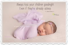 Always kiss your kids goodnight.  Even if they're already asleep. ~ H. Jackson Brown, Jr. <3 More gorgeous parenthood and kid quotes on Joy of Mom! <3 https://www.facebook.com/joyofmom  #quotes #kiss #kids #parenthood #joyofmom