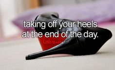 taking off your heels at the end of the day
