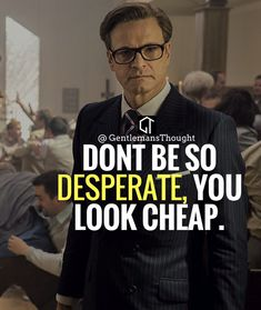 DONT BE SO DESPERATE, YOU LOOK CHEAP. #gentlemansthought #men #lifequote #Inspirational #inspiredaily #inspired #hardworkpaysoff #hardwork #motivation #determination #businessman #businesswoman #business #entrepreneur #entrepreneurlife #entrepreneurlifestyle #businessquotes #success #successquotes #quoteoftheday #quotes #Startuplife #millionairelifestyle #millionaire #money #billionare #hustle #hustlehard #Inspiration #Inspirationalquote