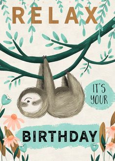 Leading Illustration & Publishing Agency based in London, New York & Marbella. Sloth Happy Birthday, Happy Birthday Greetings Friends, Happy Birthday Pictures, Happy Birthday Messages, Funny Birthday Cards, Birthday Greeting Cards, Birthday Quotes, Happy Birthday Wallpaper, Bday Cards